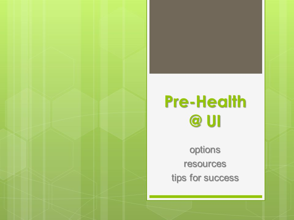 Pre-Health @ UI optionsresources tips for success