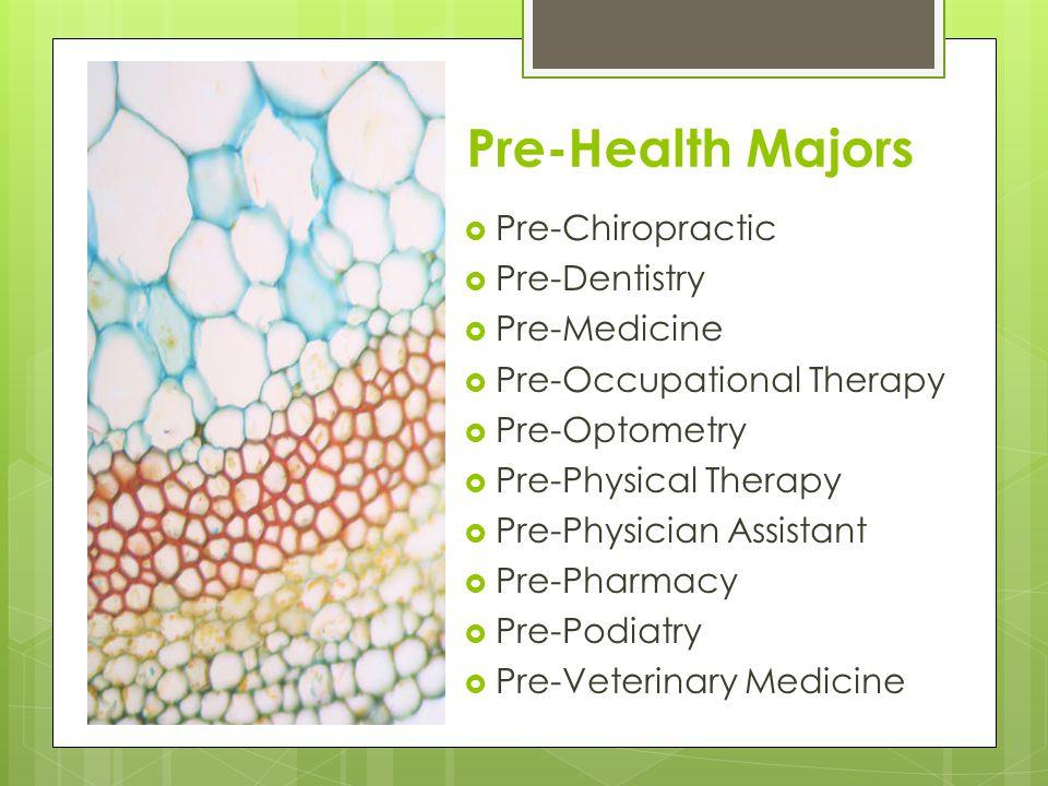 Pre-Health Majors Pre-Chiropractic Pre-Dentistry Pre-Medicine Pre-Occupational Therapy Pre-Optometry Pre-Physical Therapy Pre-Physician Assistant Pre-