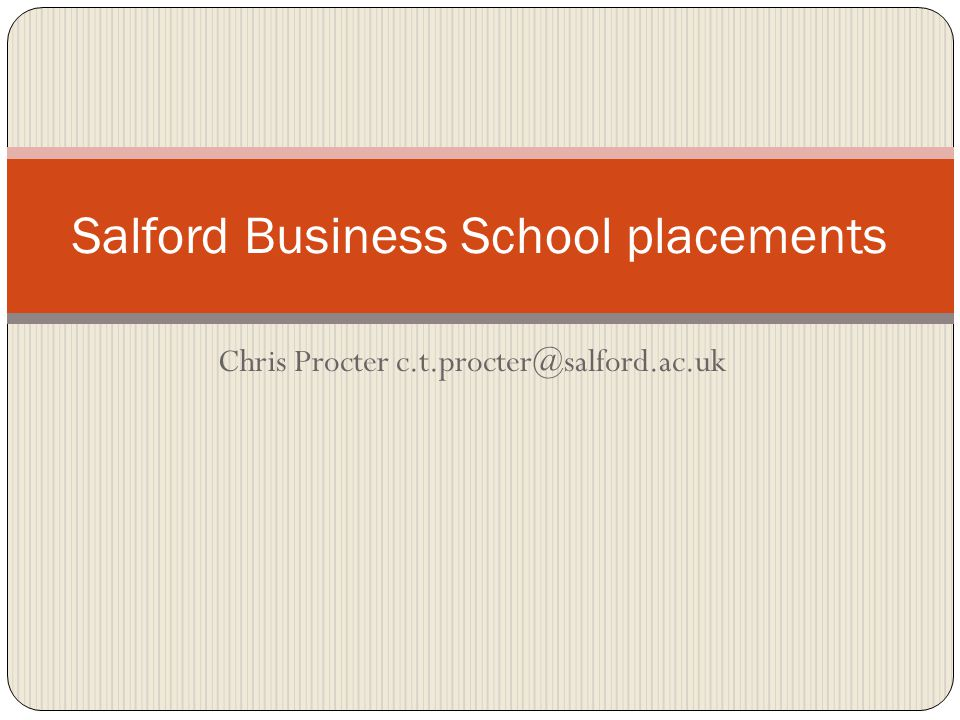 Chris Procter c.t.procter@salford.ac.uk Salford Business School placements