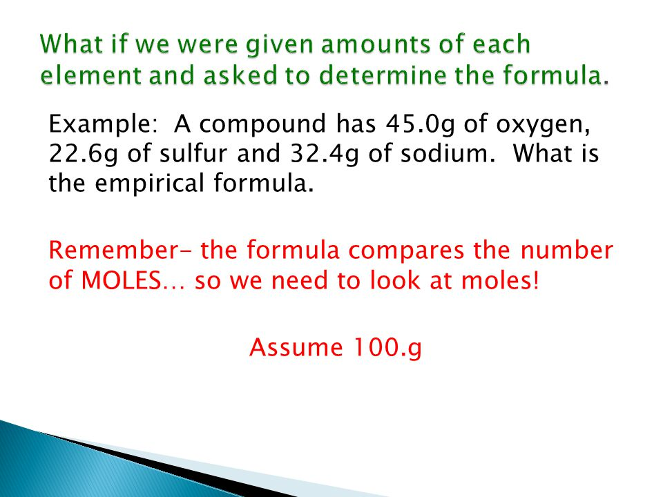 Example: A compound has 45.0g of oxygen, 22.6g of sulfur and 32.4g of sodium.