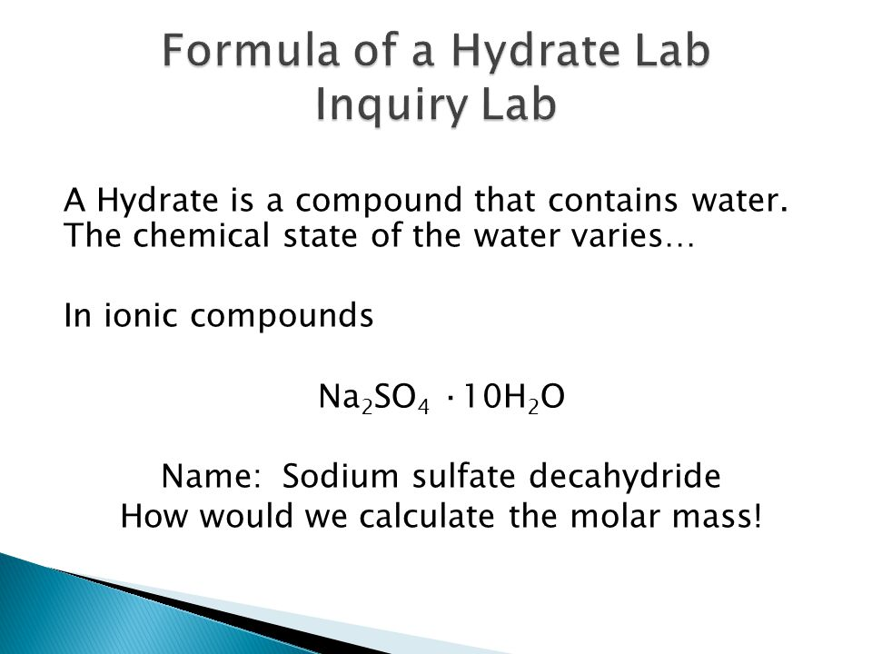 A Hydrate is a compound that contains water.