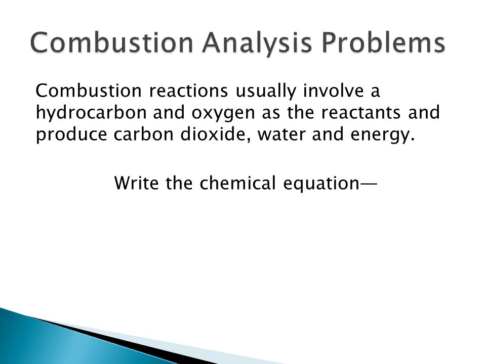 Combustion reactions usually involve a hydrocarbon and oxygen as the reactants and produce carbon dioxide, water and energy.