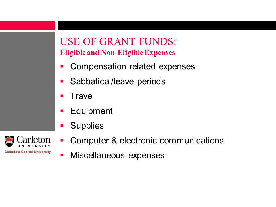 USE OF GRANT FUNDS: Eligible and Non-Eligible Expenses Compensation related expenses Sabbatical/leave periods Travel Equipment Supplies Computer & electronic communications Miscellaneous expenses