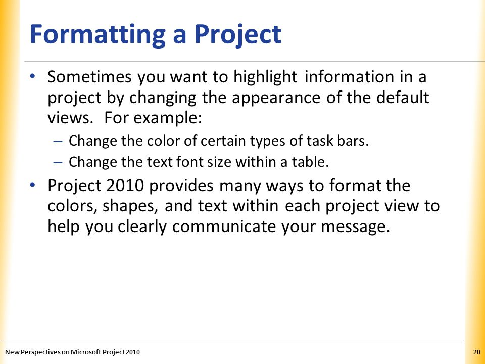 XP Formatting a Project Sometimes you want to highlight information in a project by changing the appearance of the default views. For example: – Chang