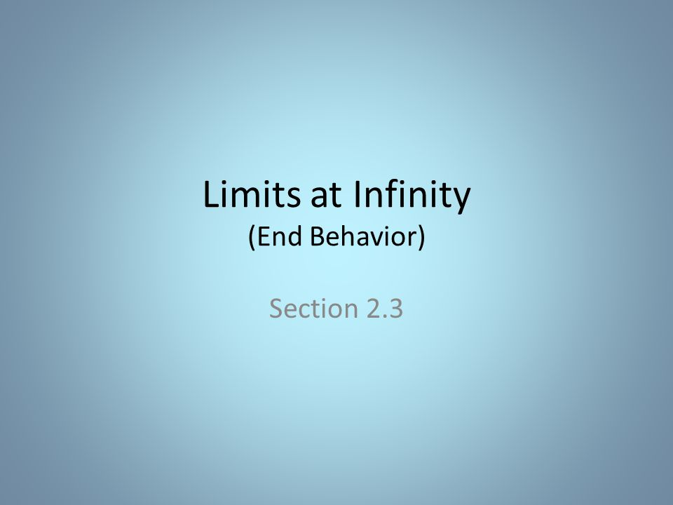 Limits at Infinity (End Behavior) Section 2.3