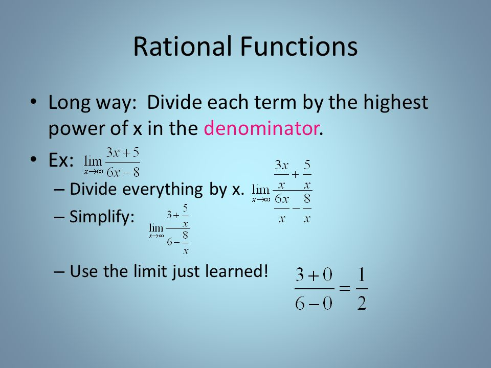 Rational Functions Long way: Divide each term by the highest power of x in the denominator.