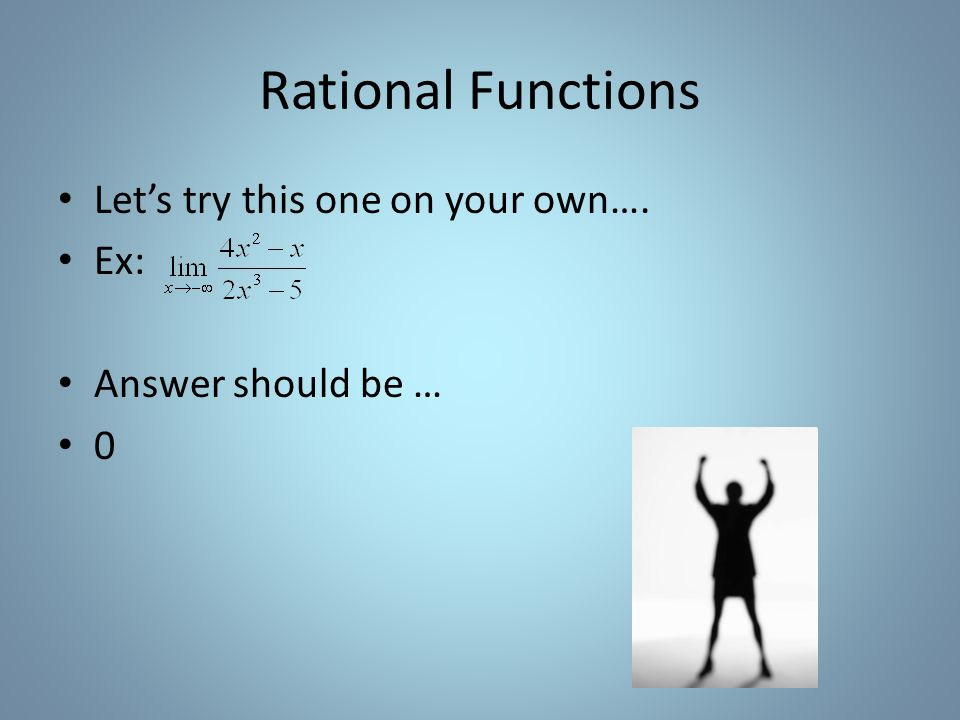 Rational Functions Lets try this one on your own…. Ex: Answer should be … 0