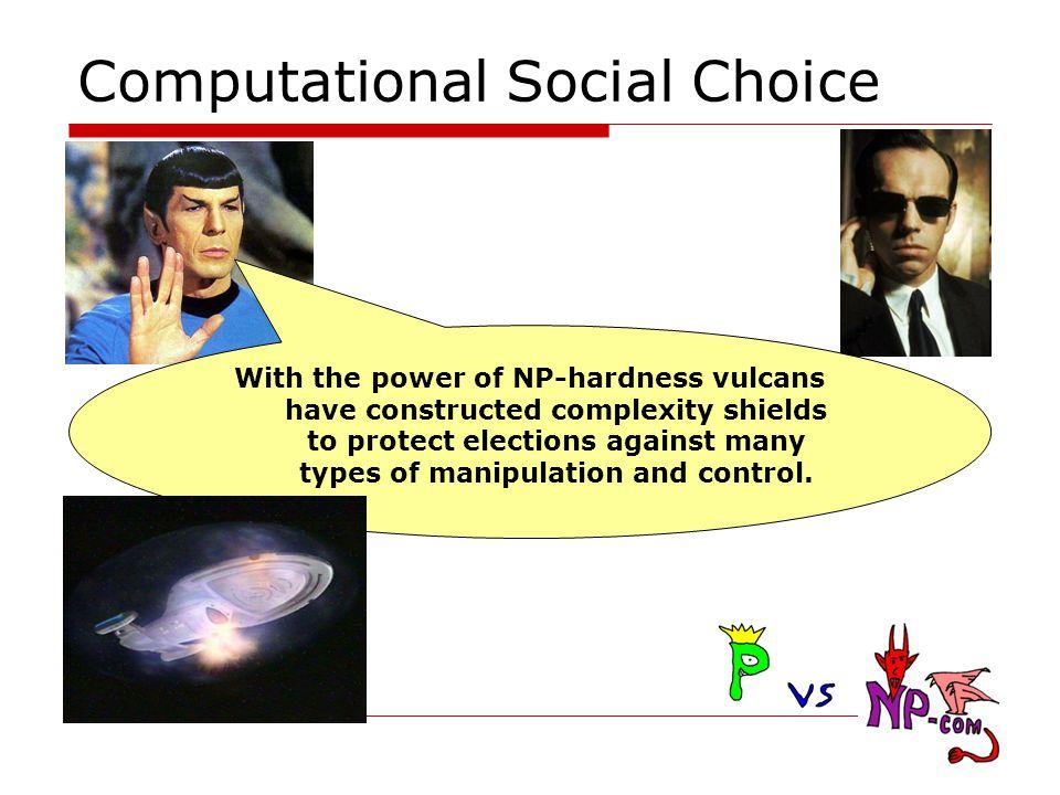 Voting Systems Round-based: Single Transferable Vote (STV) v 1 : >>> v 2 : > > > v 3 : > >> v 4 : > > > Round 1 over eliminate cand.