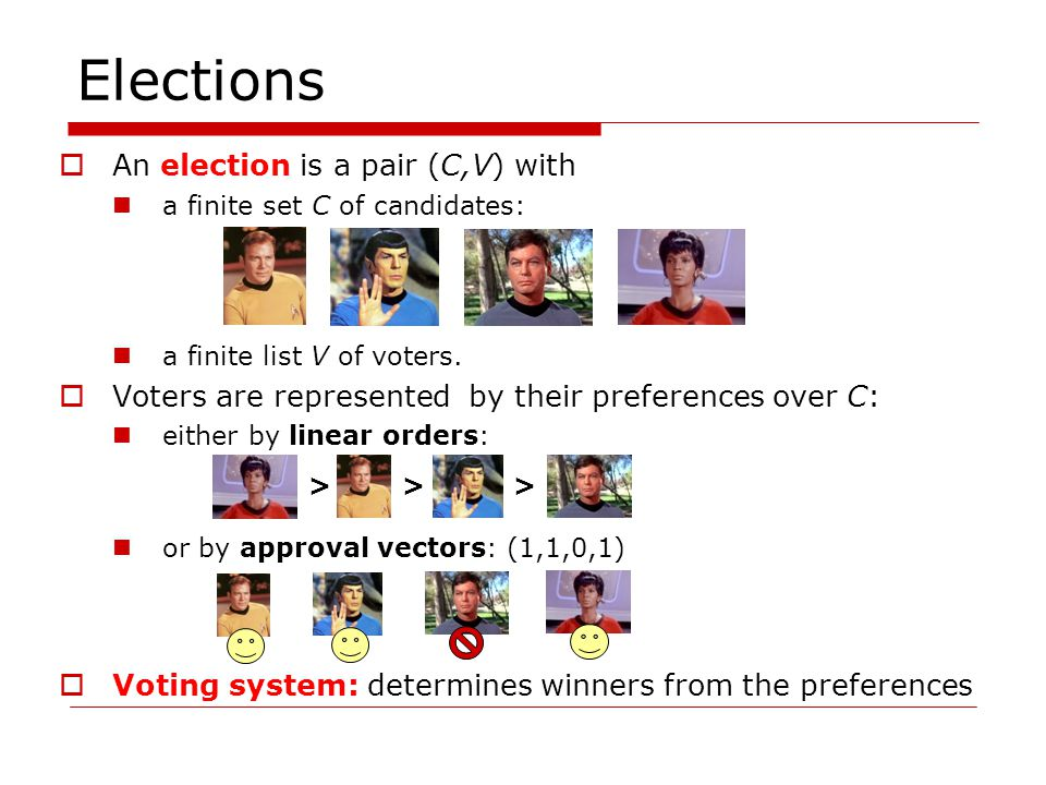 Voting Systems Approval Voting (AV) votes are approval vectors in v1v1 1101 v2v2 0100 v3v3 1101 v4v4 0010 v5v5 1011 v6v6 1001