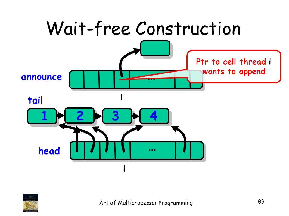 public class Universal { private Node[] announce; private Node[] head; private Node tail = new node(); tail.seq = 1; for (int j=0; j < n; j++){ head[j] = tail; announce[j] = tail }; The Announce Array 70 Art of Multiprocessor Programming