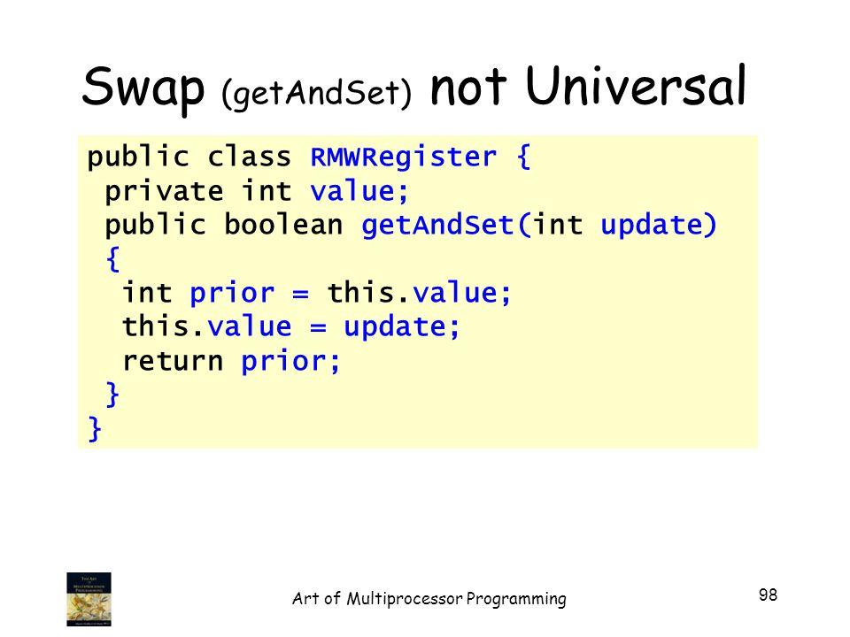public class RMWRegister { private int value; public boolean getAndSet(int update) { int prior = this.value; this.value = update; return prior; } Swap