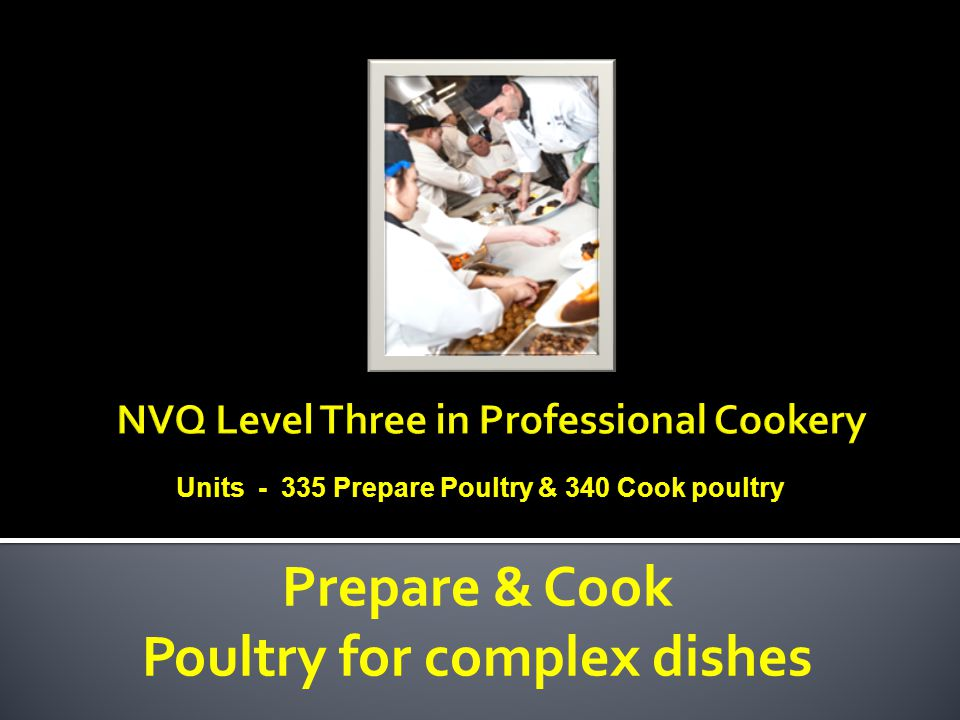 Prepare & Cook Poultry for complex dishes Units - 335 Prepare Poultry & 340 Cook poultry