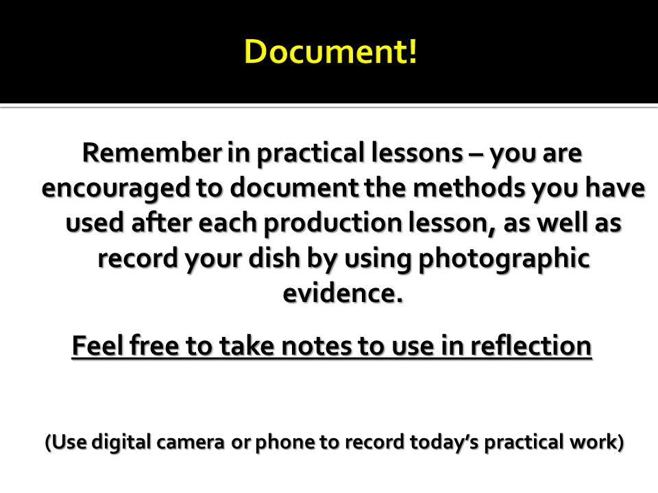 Remember in practical lessons – you are encouraged to document the methods you have used after each production lesson, as well as record your dish by