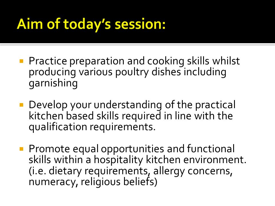 Practice preparation and cooking skills whilst producing various poultry dishes including garnishing Develop your understanding of the practical kitch