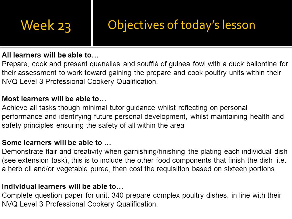 Week 23 All learners will be able to… Prepare, cook and present quenelles and soufflé of guinea fowl with a duck ballontine for their assessment to wo