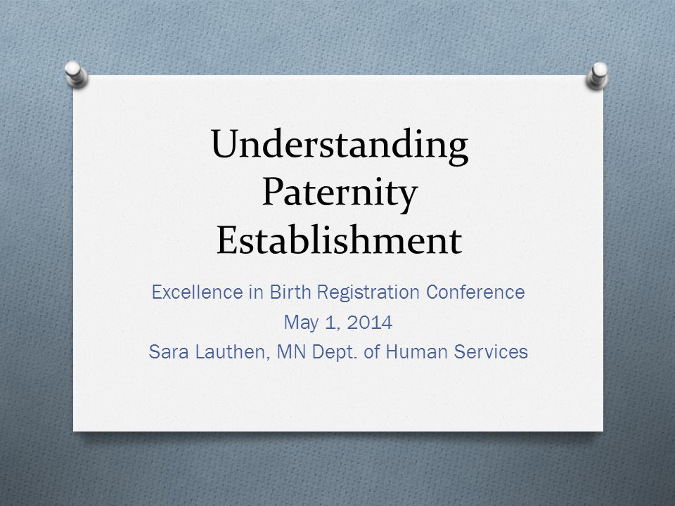 Overview O Agency Partnerships and Roles O Paternity Establishment O Recognition of Parentage (ROP) O Impacts of Same-Sex Marriage