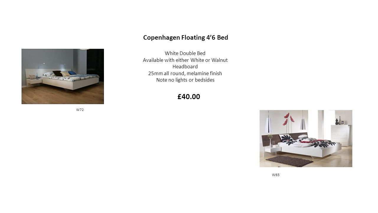 Copenhagen Floating 46 Bed White Double Bed Available with either White or Walnut Headboard 25mm all round, melamine finish Note no lights or bedsides £40.00 W65 W72