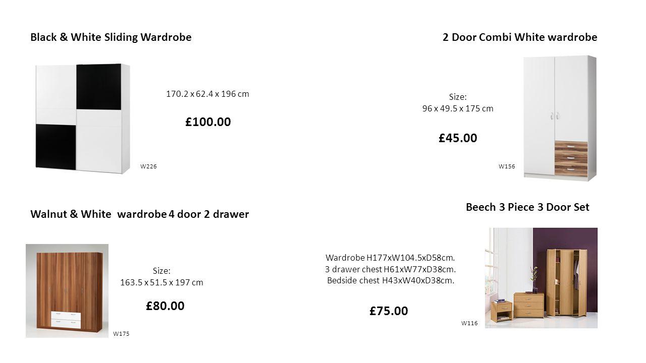 170.2 x 62.4 x 196 cm Black & White Sliding Wardrobe £100.00 Wardrobe H177xW104.5xD58cm. 3 drawer chest H61xW77xD38cm. Bedside chest H43xW40xD38cm. £7
