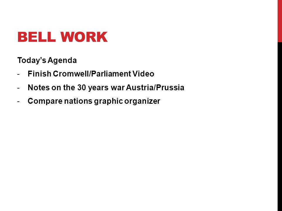 BELL WORK Todays Agenda -Finish Cromwell/Parliament Video -Notes on the 30 years war Austria/Prussia -Compare nations graphic organizer
