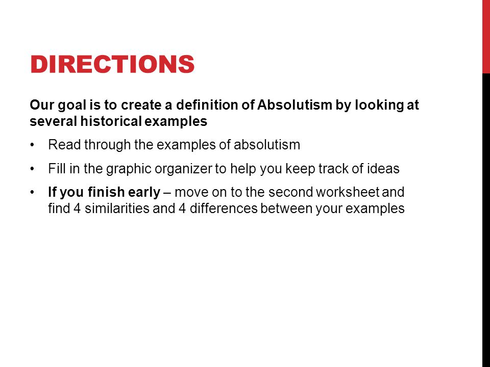 DIRECTIONS Our goal is to create a definition of Absolutism by looking at several historical examples Read through the examples of absolutism Fill in