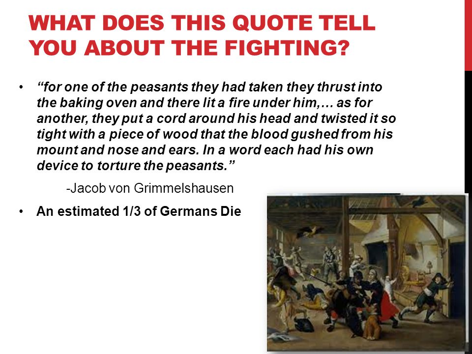 WHAT DOES THIS QUOTE TELL YOU ABOUT THE FIGHTING? for one of the peasants they had taken they thrust into the baking oven and there lit a fire under h