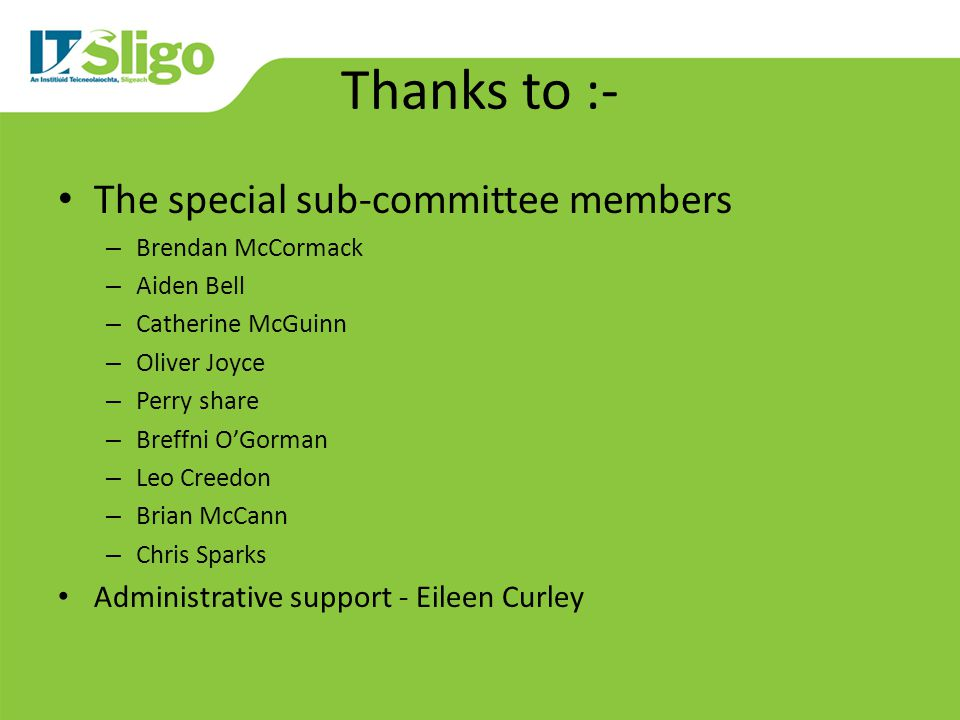 Thanks to :- The special sub-committee members – Brendan McCormack – Aiden Bell – Catherine McGuinn – Oliver Joyce – Perry share – Breffni OGorman – Leo Creedon – Brian McCann – Chris Sparks Administrative support - Eileen Curley