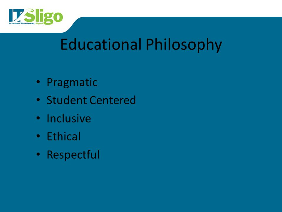 Educational Philosophy Pragmatic Student Centered Inclusive Ethical Respectful