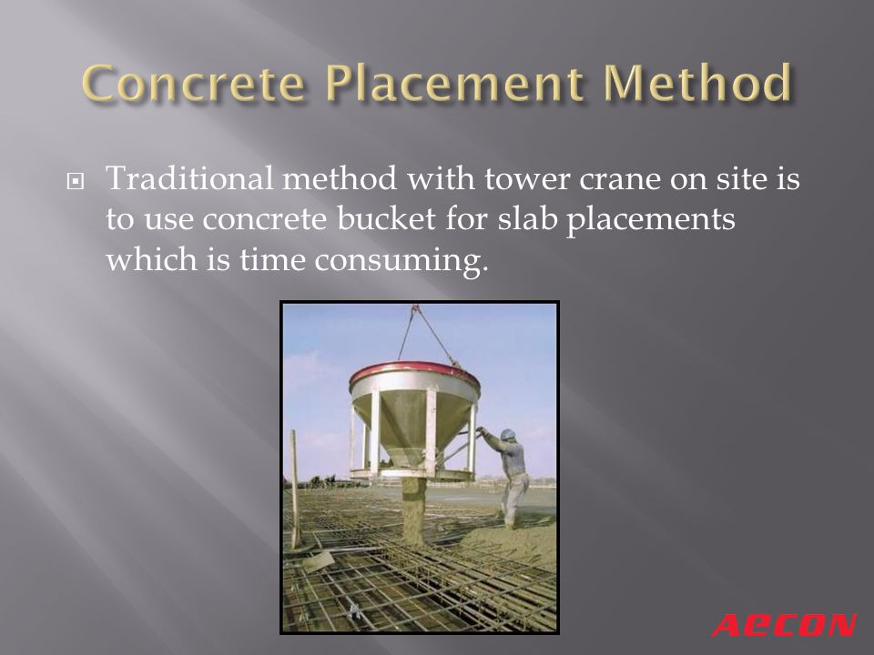 Traditional method with tower crane on site is to use concrete bucket for slab placements which is time consuming.