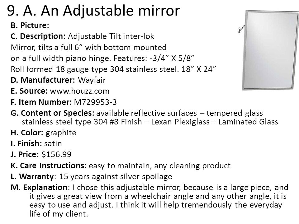 9. A. An Adjustable mirror B. Picture: C. Description: Adjustable Tilt inter-lok Mirror, tilts a full 6 with bottom mounted on a full width piano hing