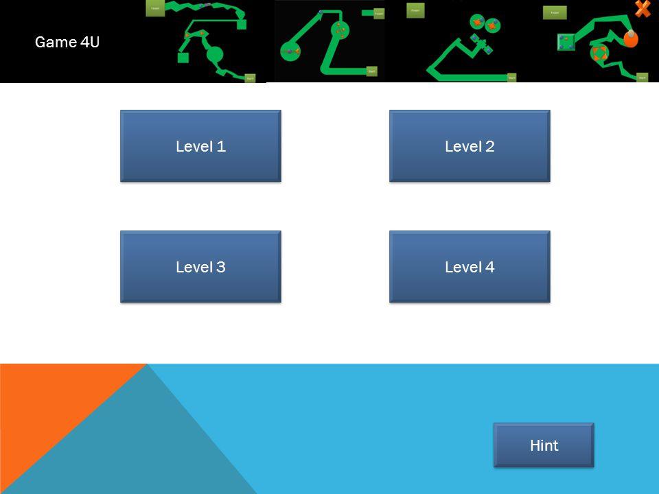Level 1 Level 2 Level 4 Level 3 Game 4U Hint