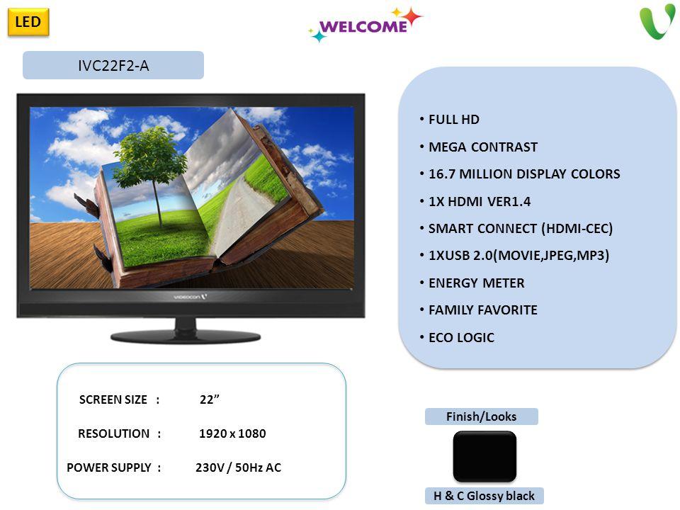 LED FULL HD MEGA CONTRAST 16.7 MILLION DISPLAY COLORS 1X HDMI VER1.4 SMART CONNECT (HDMI-CEC) 1XUSB 2.0(MOVIE,JPEG,MP3) ENERGY METER FAMILY FAVORITE E