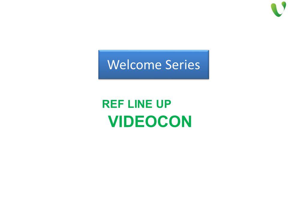 REF LINE UP VIDEOCON Welcome Series