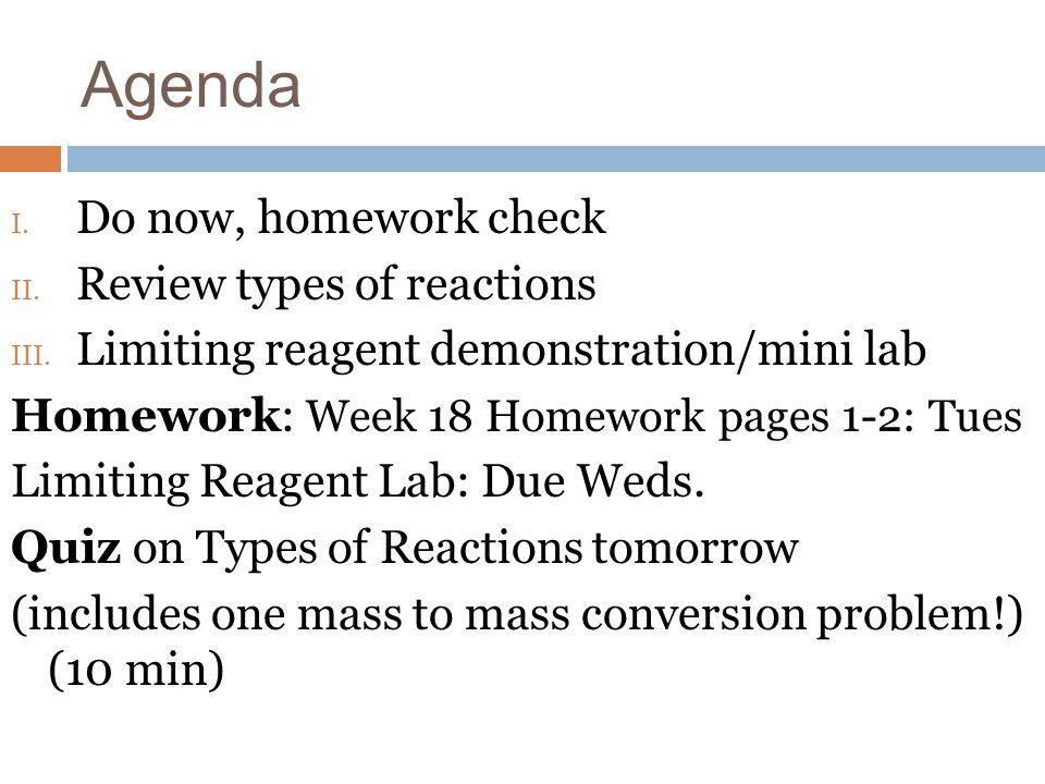 Homework Week 18 Homework p. 4: tomorrow Finish Limiting Reagents worksheet bonus: tomorrow
