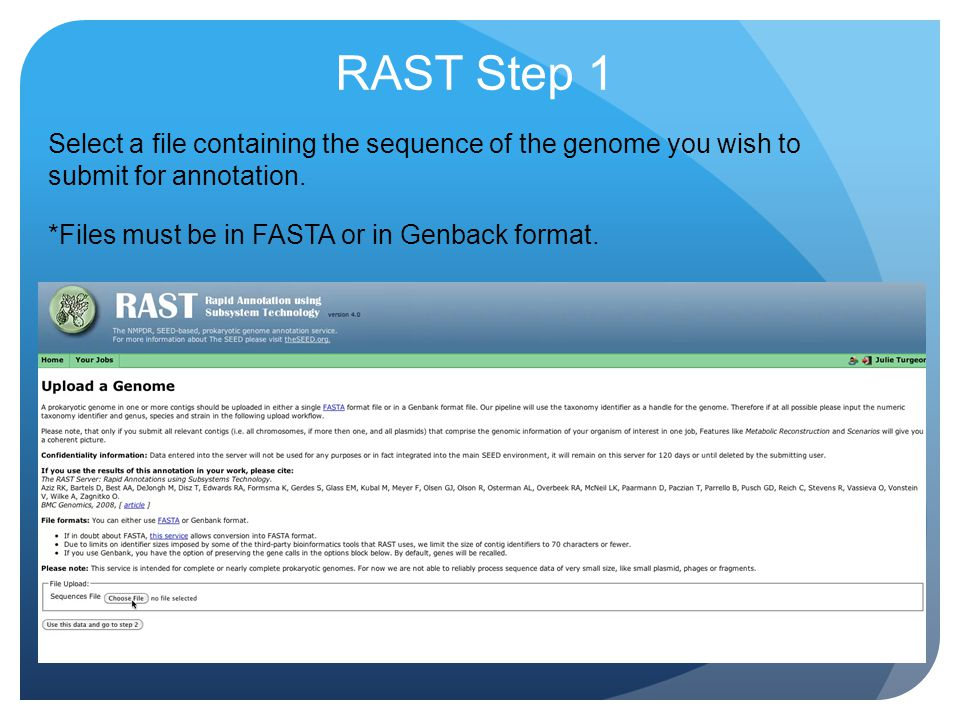 RAST Step 2 Use NCBIs Taxonomy Browser (available at: http://www.ncbi.nlm.n ih.gov/taxonomy) http://www.ncbi.nlm.n ih.gov/taxonomy to locate your genomes Taxonomy ID.