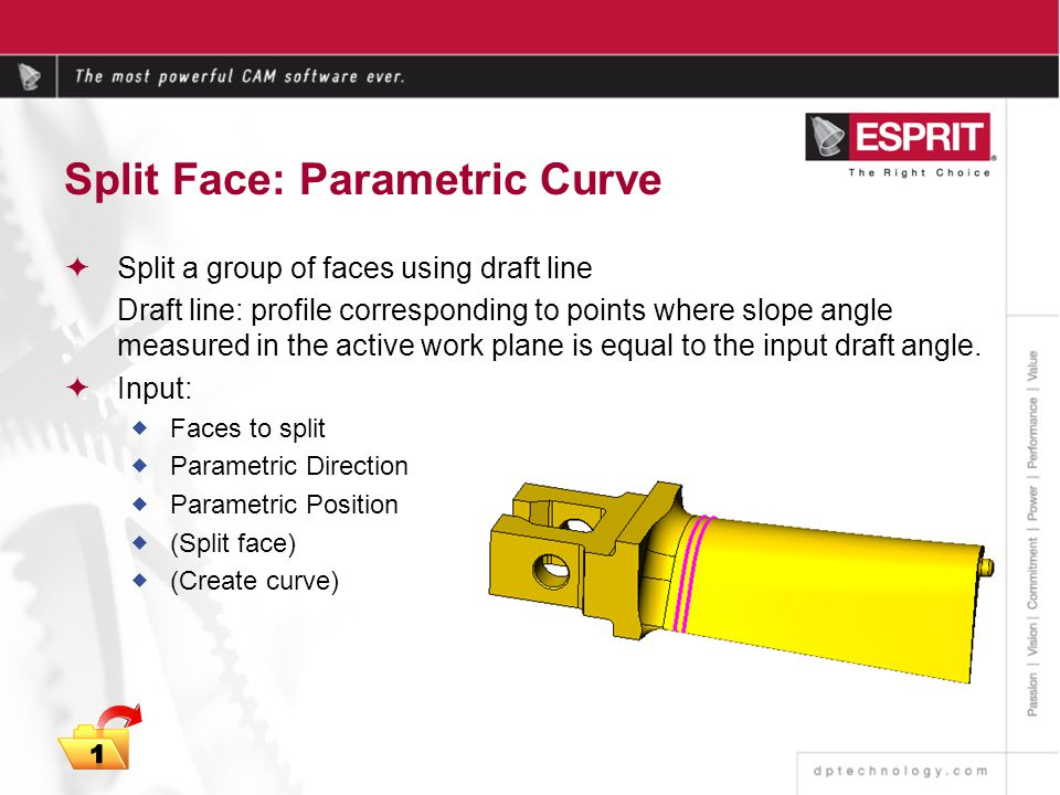 Split Face: Parametric Curve Split a group of faces using draft line Draft line: profile corresponding to points where slope angle measured in the active work plane is equal to the input draft angle.