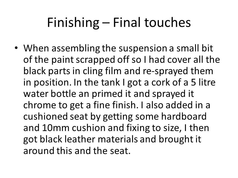 Finishing – Final touches When assembling the suspension a small bit of the paint scrapped off so I had cover all the black parts in cling film and re