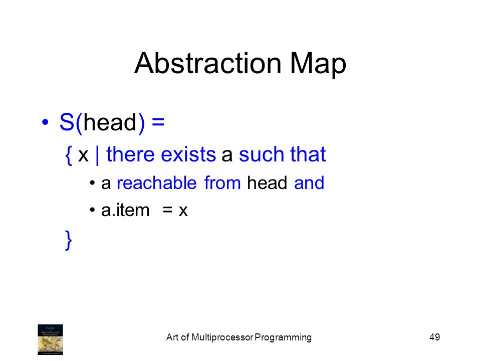 Art of Multiprocessor Programming49 Abstraction Map S(head) = { x | there exists a such that a reachable from head and a.item = x }