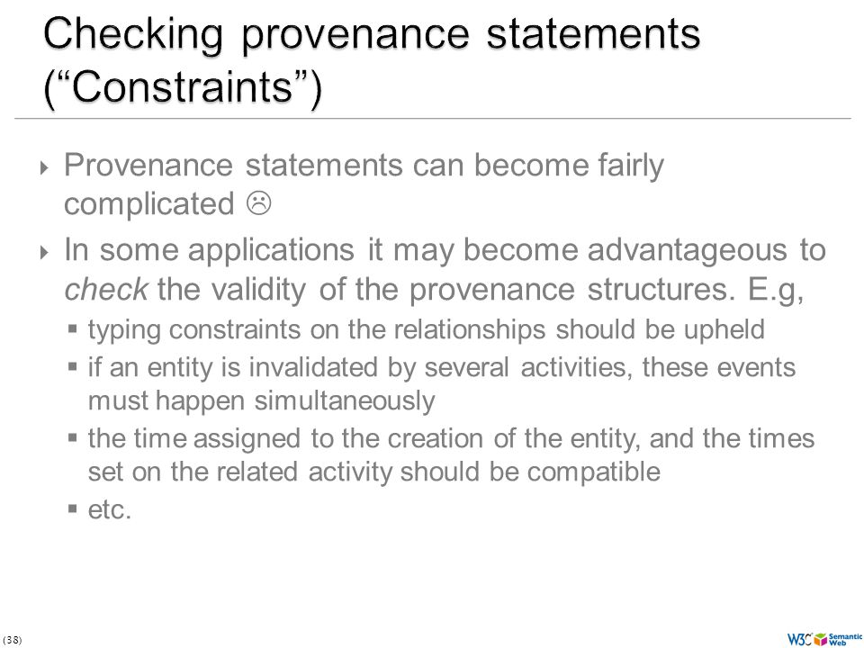 (38) Provenance statements can become fairly complicated In some applications it may become advantageous to check the validity of the provenance struc