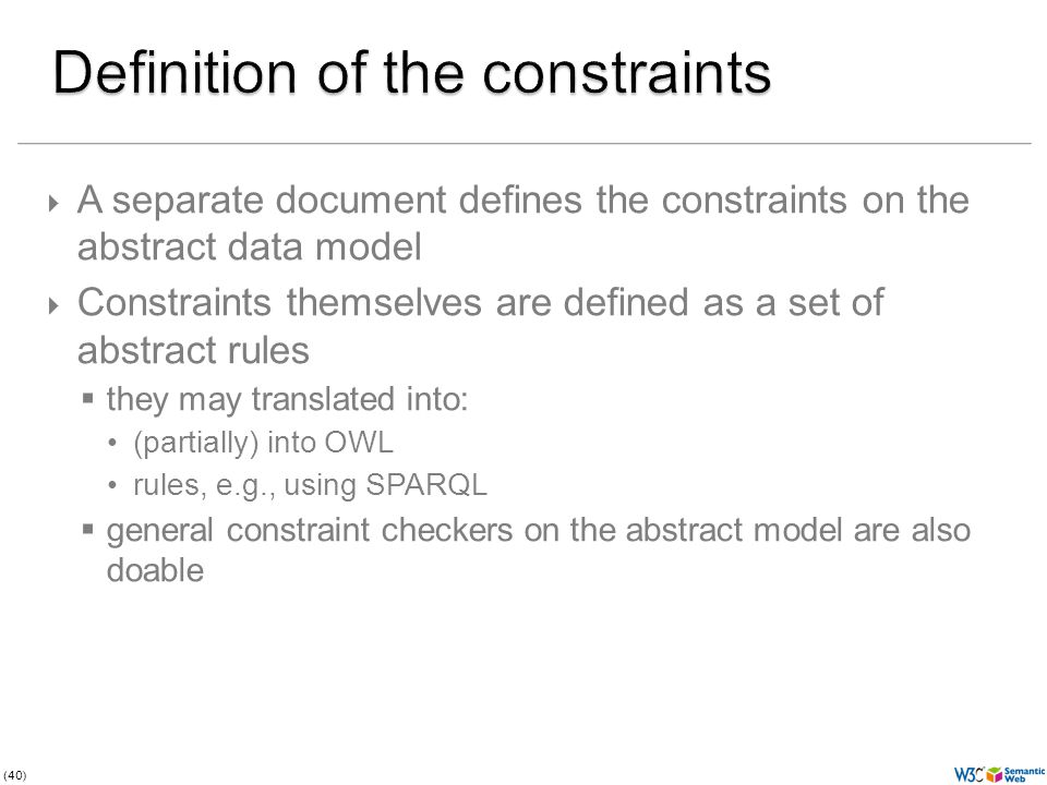 (40) A separate document defines the constraints on the abstract data model Constraints themselves are defined as a set of abstract rules they may tra