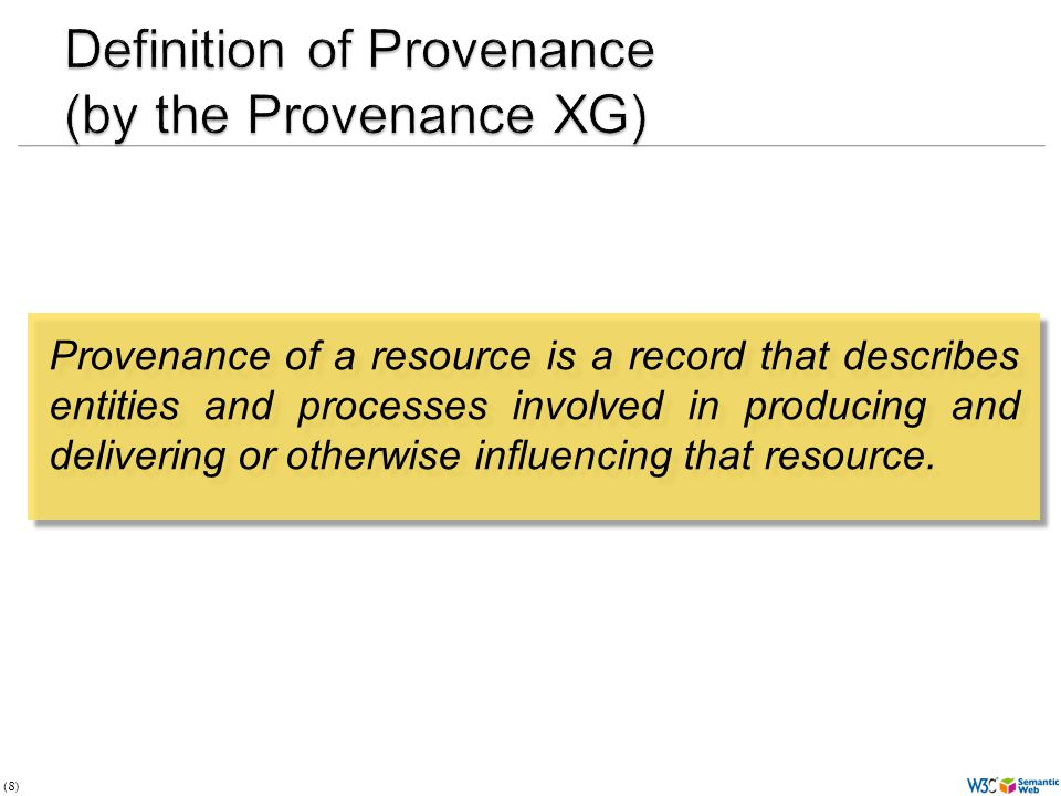 (8) Provenance of a resource is a record that describes entities and processes involved in producing and delivering or otherwise influencing that reso