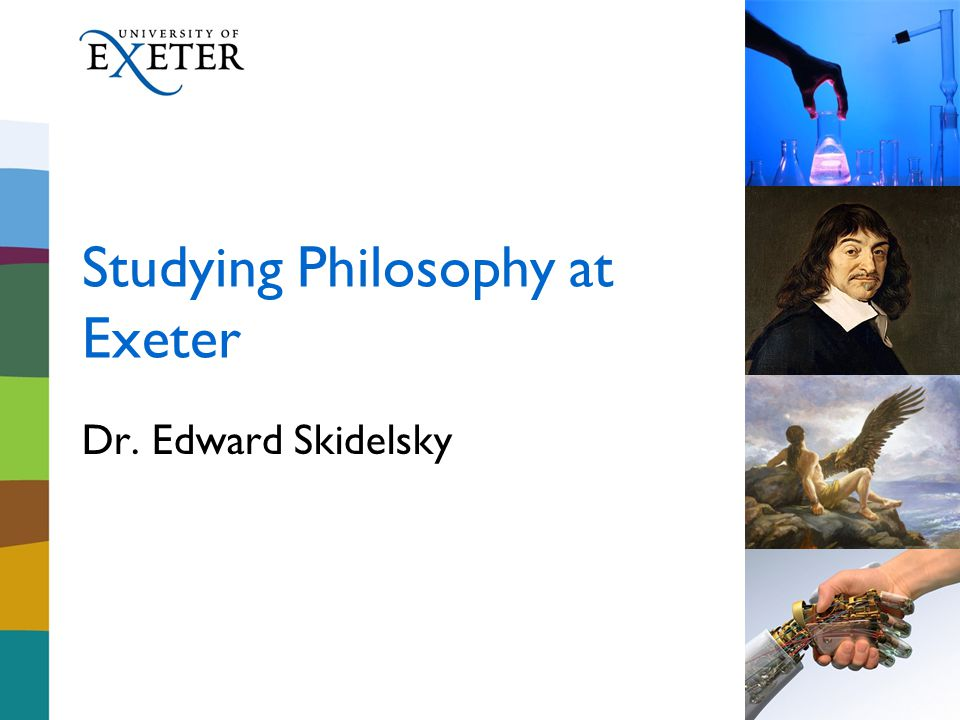 Studying Philosophy at Exeter Dr. Edward Skidelsky