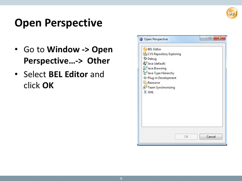 Open Perspective Go to Window -> Open Perspective…-> Other Select BEL Editor and click OK 9