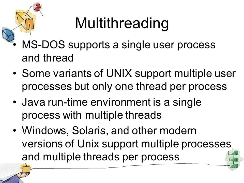 Thread/Process Operation Latencies Operation user-level threadskernel-level threads processes null fork 34 usec 948 11,300 usec usec signal-wait 37 usec441 usec1,840 usec