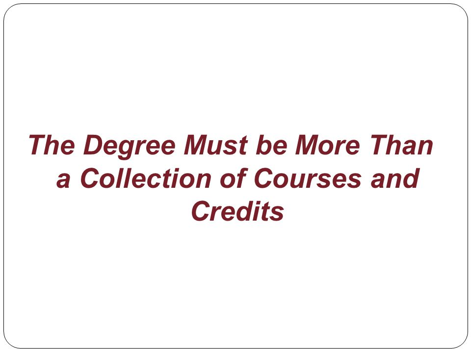 The Degree Must be More Than a Collection of Courses and Credits
