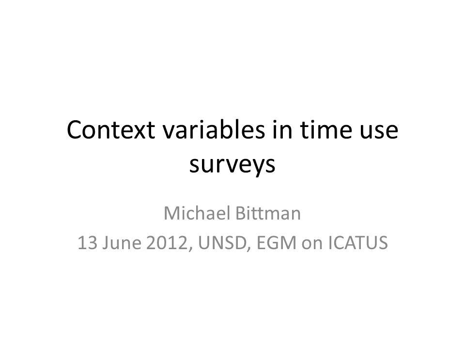 Context variables in time use surveys Michael Bittman 13 June 2012, UNSD, EGM on ICATUS