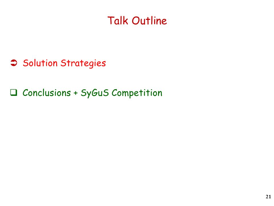 Talk Outline Solution Strategies Conclusions + SyGuS Competition 21