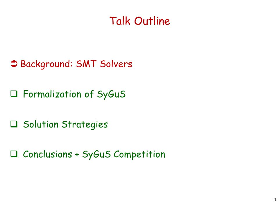 Talk Outline Background: SMT Solvers Formalization of SyGuS Solution Strategies Conclusions + SyGuS Competition 4