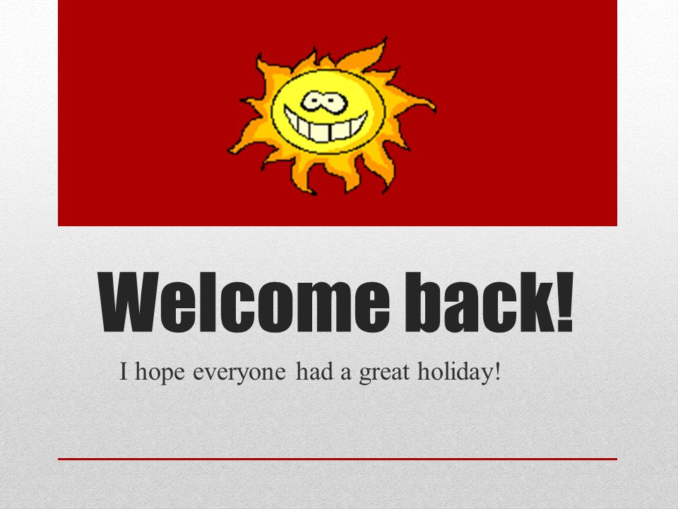 Welcome back! I hope everyone had a great holiday!