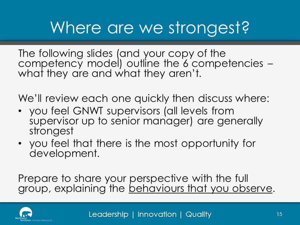 Leadership | Innovation | Quality Where are we strongest? The following slides (and your copy of the competency model) outline the 6 competencies – wh