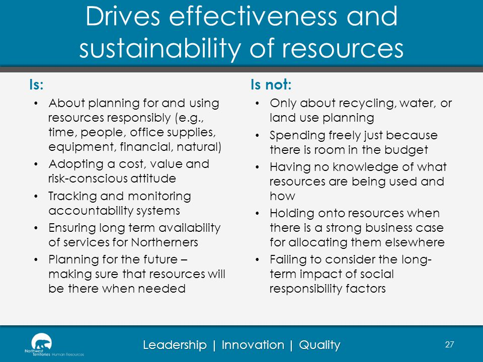 Leadership | Innovation | Quality Drives effectiveness and sustainability of resources Is: About planning for and using resources responsibly (e.g., t